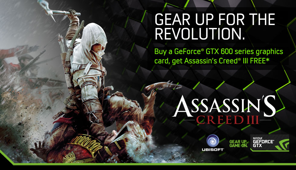 Gear Up For The Revolution. Buy a GeForce GTX 600 series graphics card, get Assassin's Creed 3 FREE.