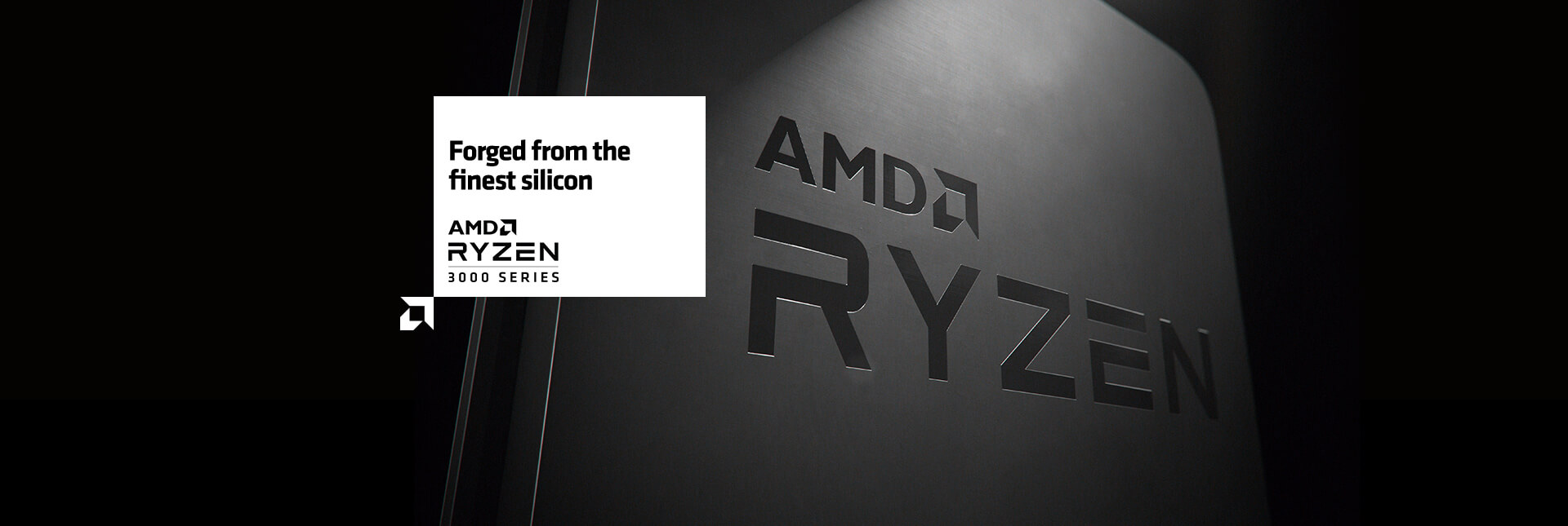 Forged from the finest silicon. AMD Ryzen 3000 Series