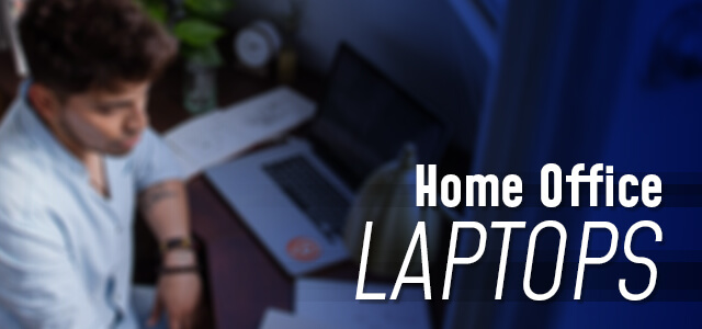 What is the best Laptop for Home Office Use?